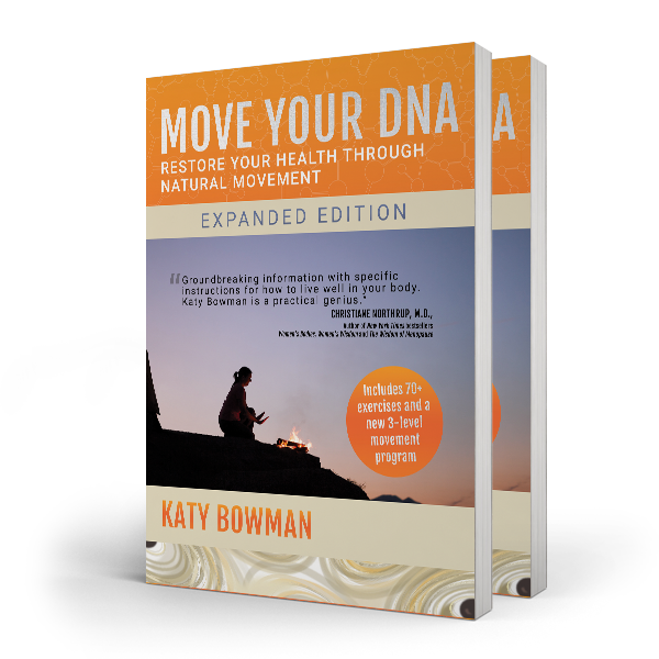 Move Your DNA: Restore Your Health Through Natural Movement - Expanded Edition